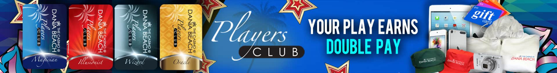 Banner. Players club. Your play earns double pay.