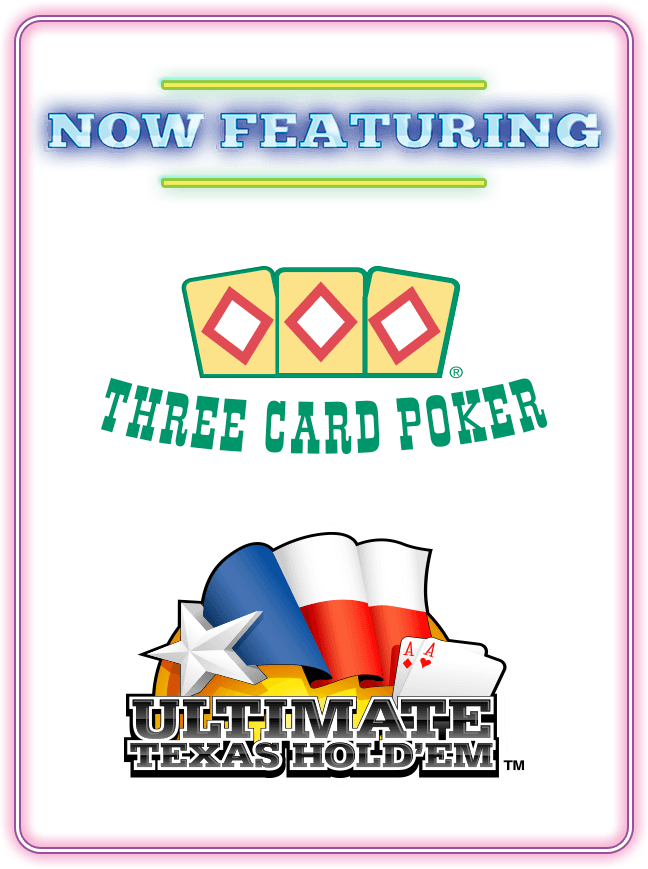 Now featuring Three Card Poker and Ultimate Texas Hold'em.