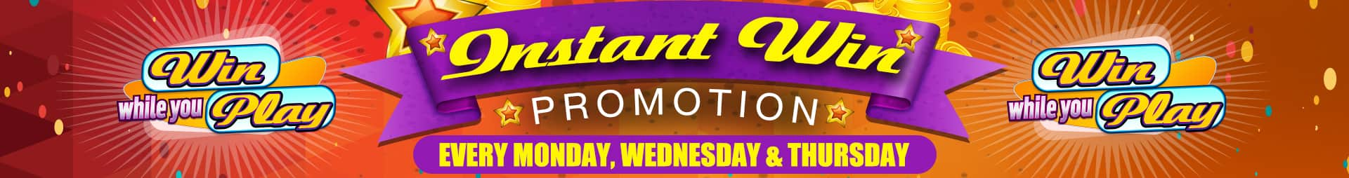 Banner. Instant Win Promotion every Monday, Wednesday and Thursday.