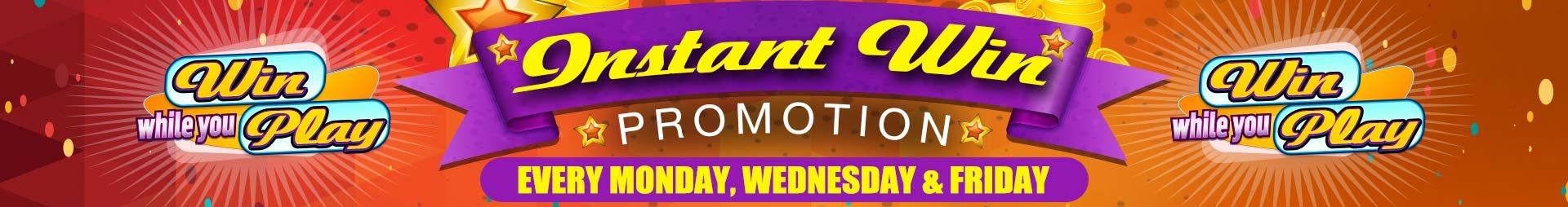 Banner. Instant Win Promotion every Monday, Wednesday and Friday.