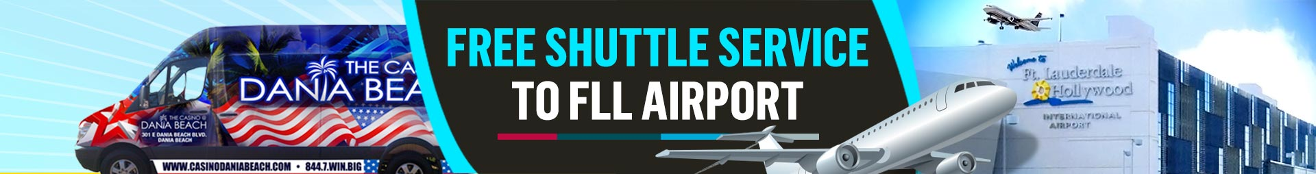 Banner. Free shuttle service to local area hotels. Plus, FREE pick-up from Fort Lauderdale–Hollywood International Airport to our casino. See schedule for details.